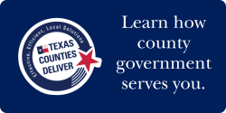 Texas Counties Deliver - Learn How County Government Serves You